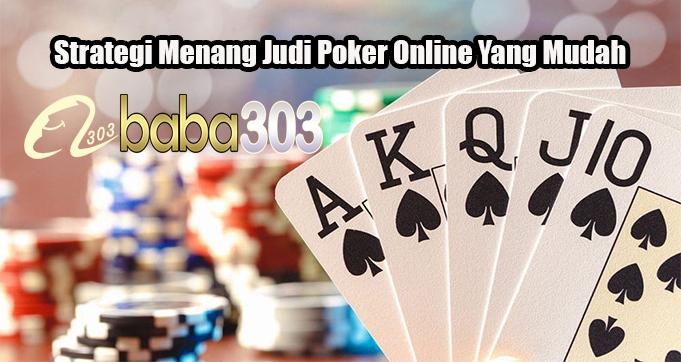Strategi Menang Judi Poker Online Yang Mudah