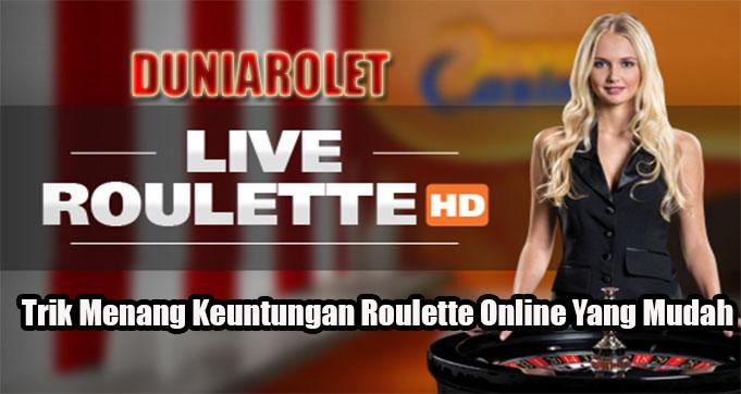 Trik Menang Keuntungan Roulette Online Yang Mudah